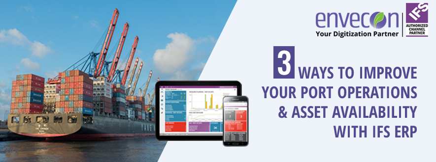 3 Ways to Improve your Port Operations and Asset Availability with IFS ERP